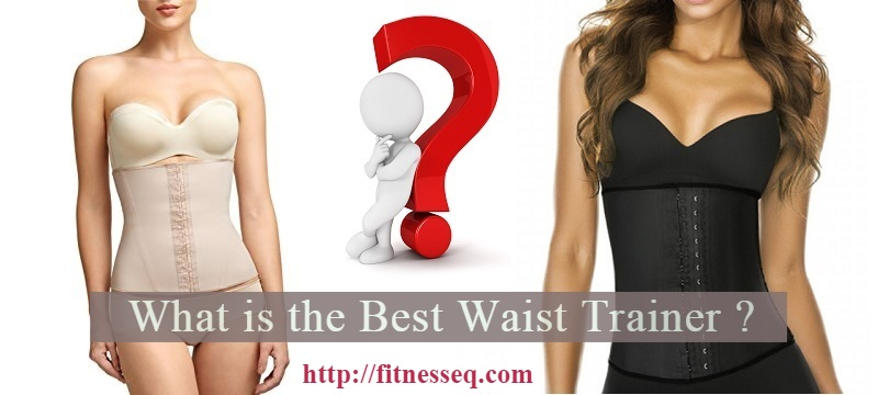 what is the best waist trainer-Fitnesseq.com