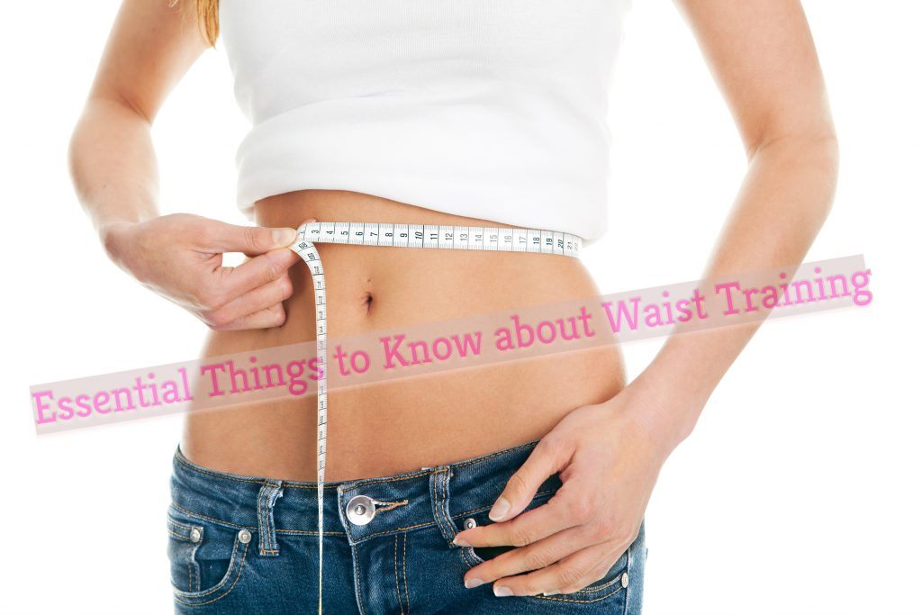 Essential Things to Know about Waist Training